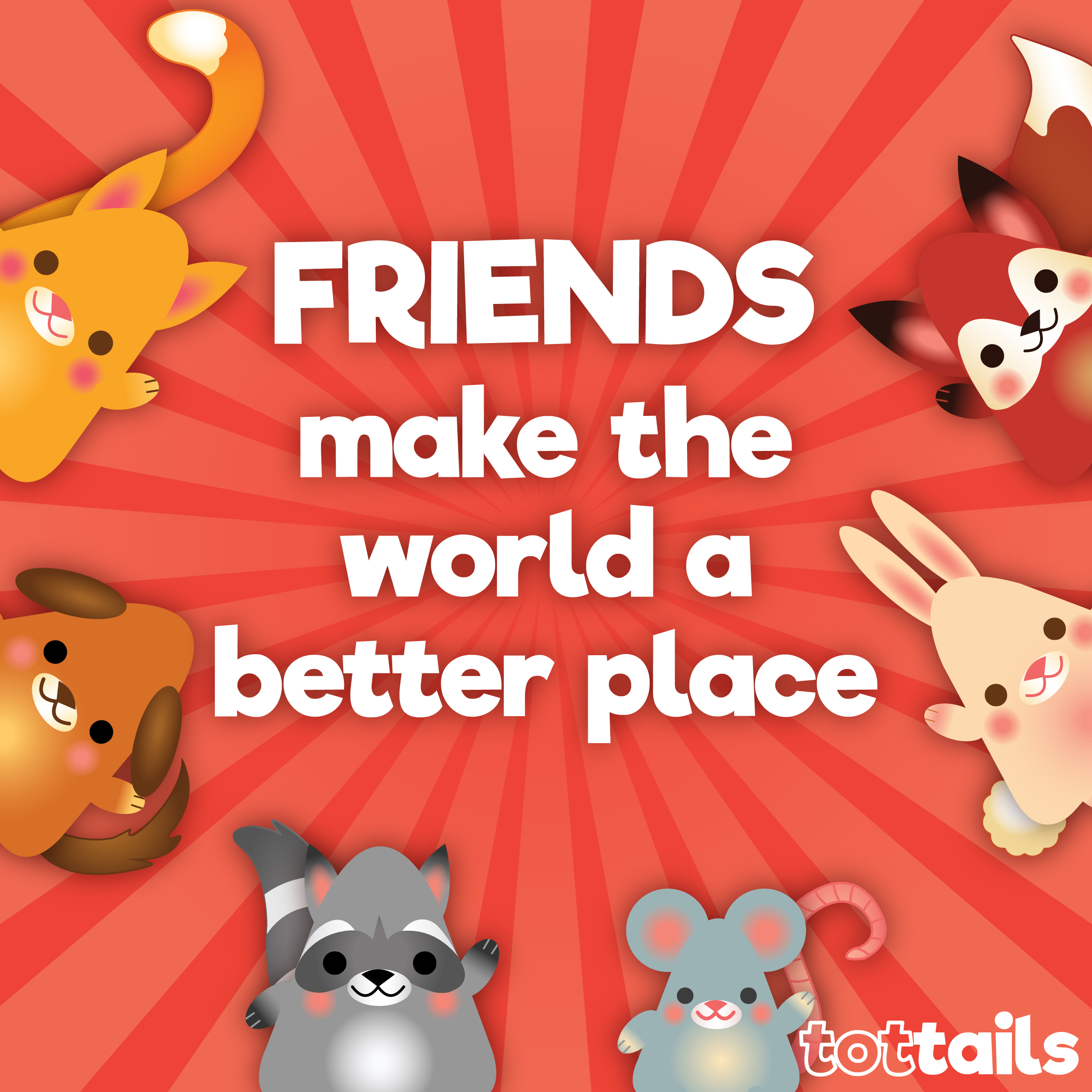 Friends Make The World A Better Place Tottails
