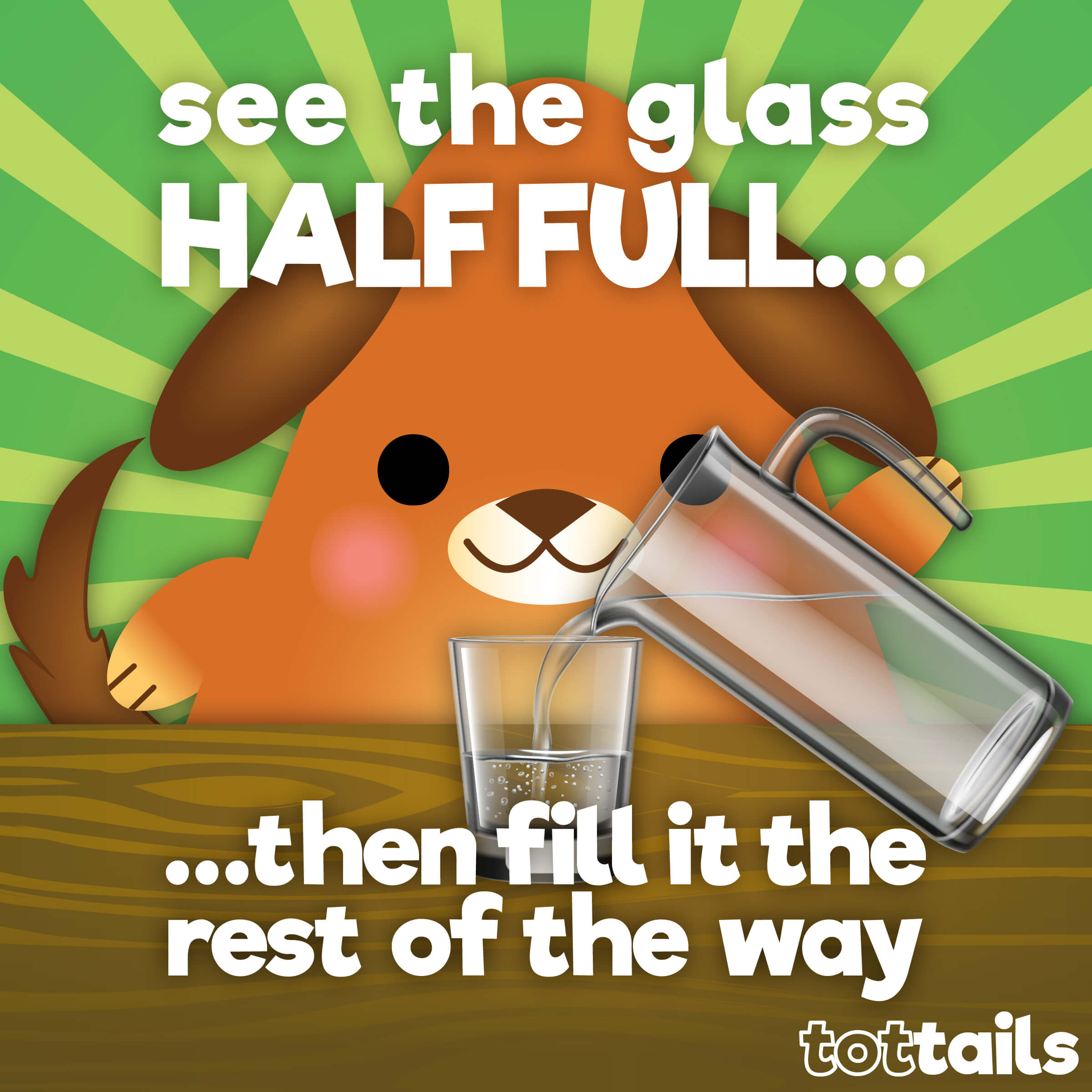 Positivity for kids - let's see the glass half full, then fill it the rest of the way.