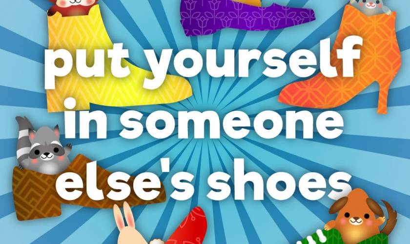 put yourself in someone else's shoes
